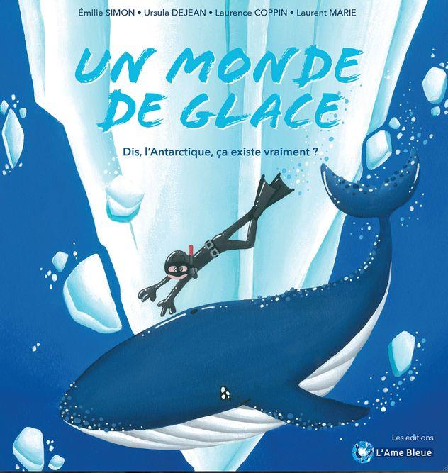 Un monde de glace un album jeunesse d'Émilie Simon et Laurent Marie © L'Ame bleue