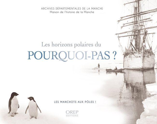 Les horizons polaires du Pourquoi-pas ? : Les Manchots aux pôles ! © Sophie Poirier-Haudebert ; Archives départementales de la Manche - Orep Éditions, 2017.