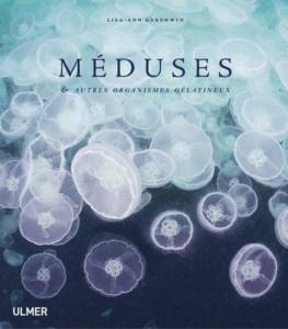 Méduses et autres organismes gélatineux de Lisa-Ann Gershwin © Ulmer