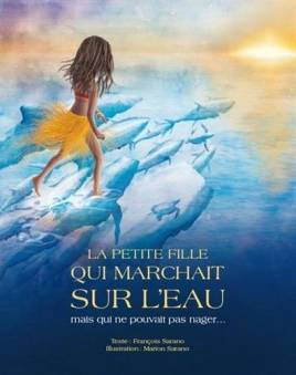 La petite fille qui marchait sur l'eau : mais qui ne pouvait pas nager... / François Sarano ; ill. Marion Sarano - Challes-les-eaux : Éditions GAP, 2014. - 36 p.
