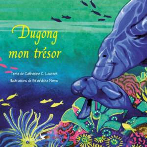 Couverture de Dugong mon trésor / Catherine C. Laurent ; ill. Bénédicte Nemo. - Paris : Éditions Cépages, 2018.