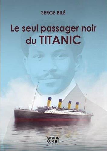Couverture du livre Le seul passager noir du Titanic © Serge Bilé/ Serge Bilé éditions, 2016.