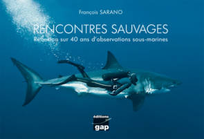 Couverture de Rencontres sauvages : réflexions sur 40 ans d'observations sous-marines de François Sarano aux éditions GAP, 2011
