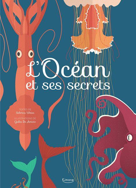 Couverture de L'Océan et ses secrets de Sabrina Weiss et Giulia De Amicis - Paris : Kimane, 2018.